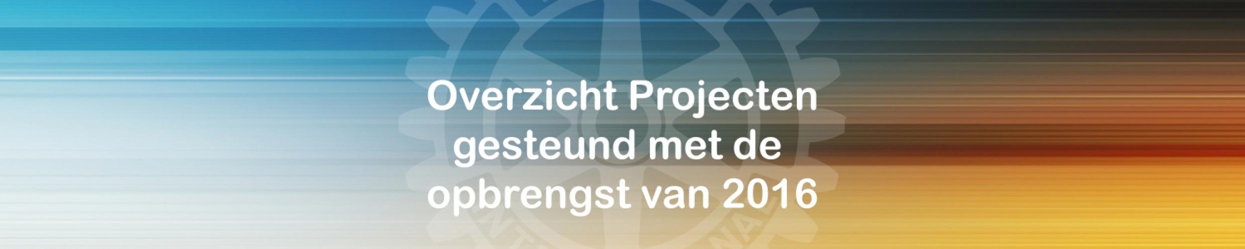 Overzicht gesteunde projecten met opbrengst 2016